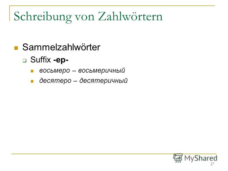 27 Schreibung von Zahlwörtern Sammelzahlwörter Suffix -ер- восьмеро – восьмеричный десятеро – десятеричный