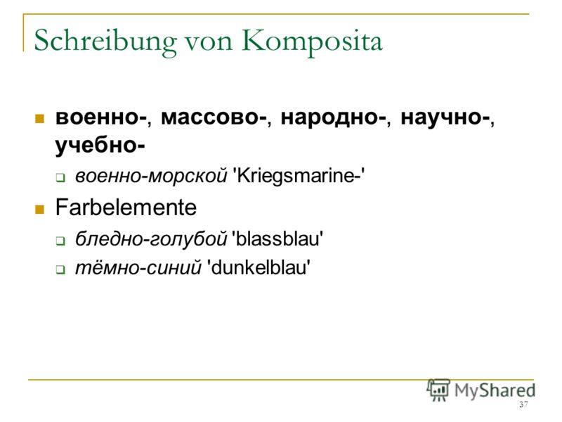 37 Schreibung von Komposita военно-, массово-, народно-, научно-, учебно- военно-морской 'Kriegsmarine-' Farbelemente бледно-голубой 'blassblau' тёмно-синий 'dunkelblau'