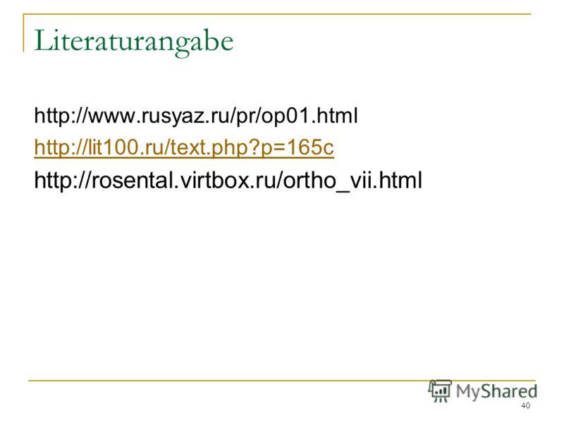 40 Literaturangabe http://www.rusyaz.ru/pr/op01.html http://lit100.ru/text.php?p=165c http://rosental.virtbox.ru/ortho_vii.html