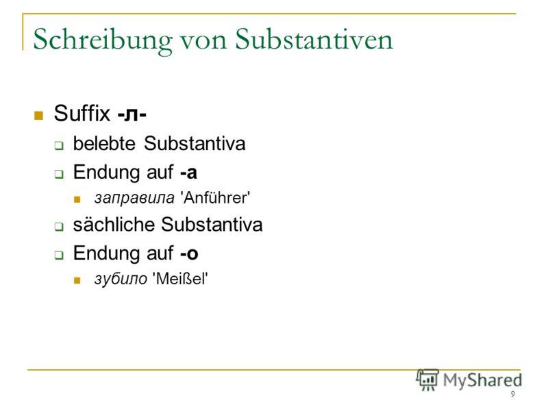 9 Schreibung von Substantiven Suffix -л- belebte Substantiva Endung auf -а заправила 'Anführer' sächliche Substantiva Endung auf -о зубило 'Meißel'