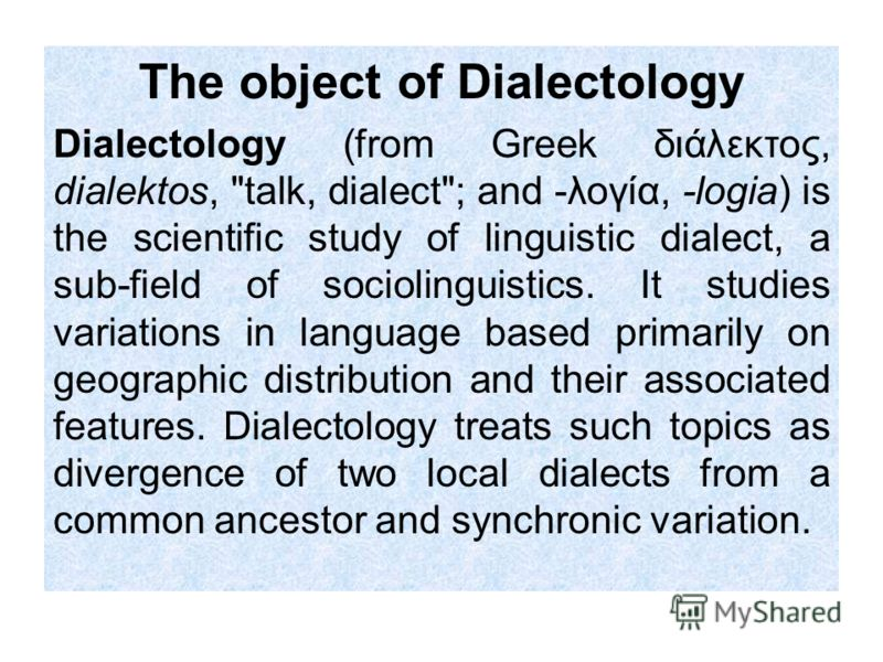 The object of Dialectology Dialectology (from Greek διάλεκτος, dialektos,