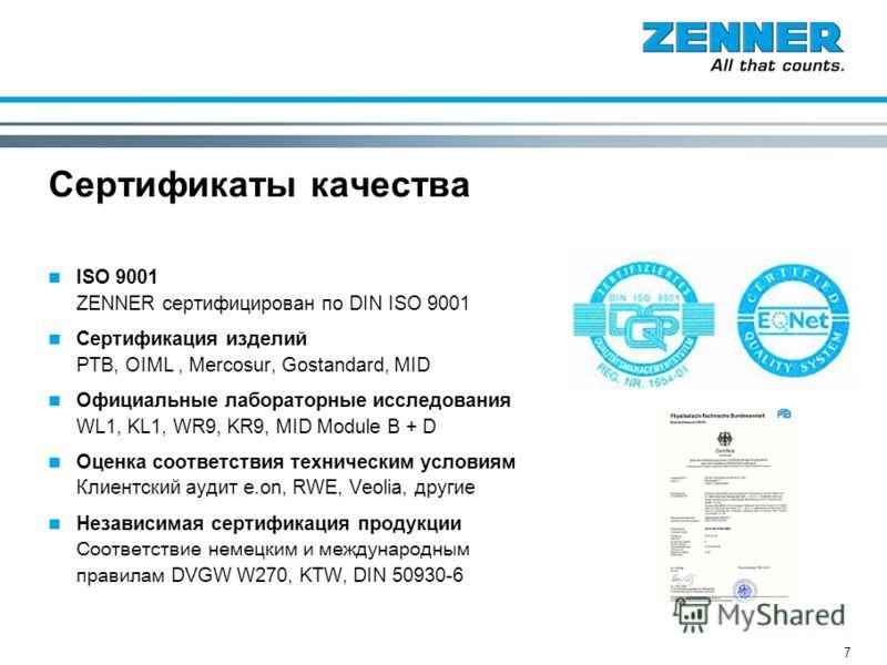 7 Сертификаты качества ISO 9001 ZENNER сертифицирован по DIN ISO 9001 Сертификация изделий PTB, OIML, Mercosur, Gostandard, MID Официальные лабораторные исследования WL1, KL1, WR9, KR9, MID Module B + D Оценка соответствия техническим условиям Клиент