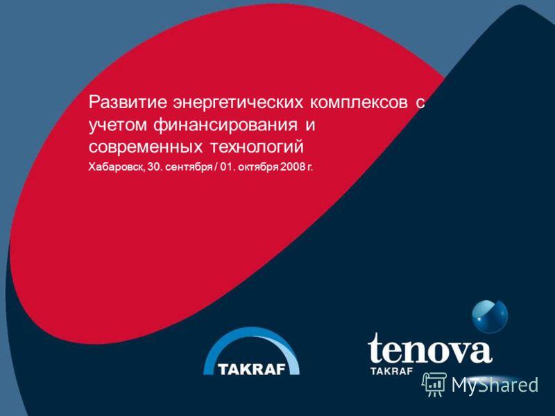 Развитие энергетических комплексов с учетом финансирования и современных технологий Хабаровск, 30. сентября / 01. октября 2008 г.