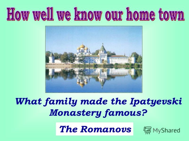 What family made the Ipatyevski Monastery famous? The Romanovs