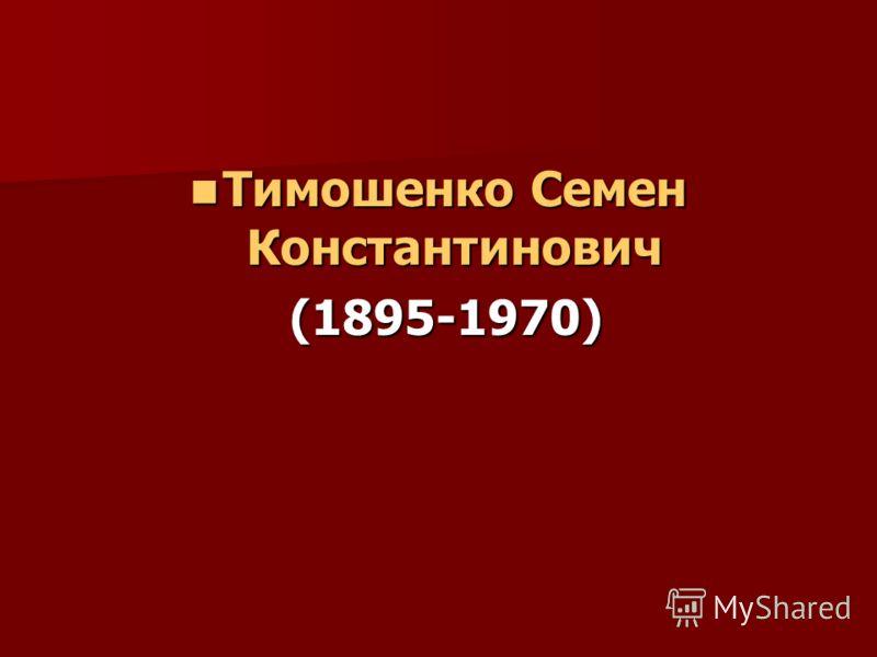 Тимошенко Семен Константинович Тимошенко Семен Константинович (1895-1970) (1895-1970)