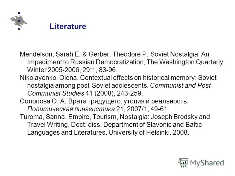 Literature Mendelson, Sarah E. & Gerber, Theodore P. Soviet Nostalgia: An Impediment to Russian Democratization, The Washington Quarterly, Winter 2005-2006, 29:1, 83-96. Nikolayenko, Olena. Contextual effects on historical memory: Soviet nostalgia am