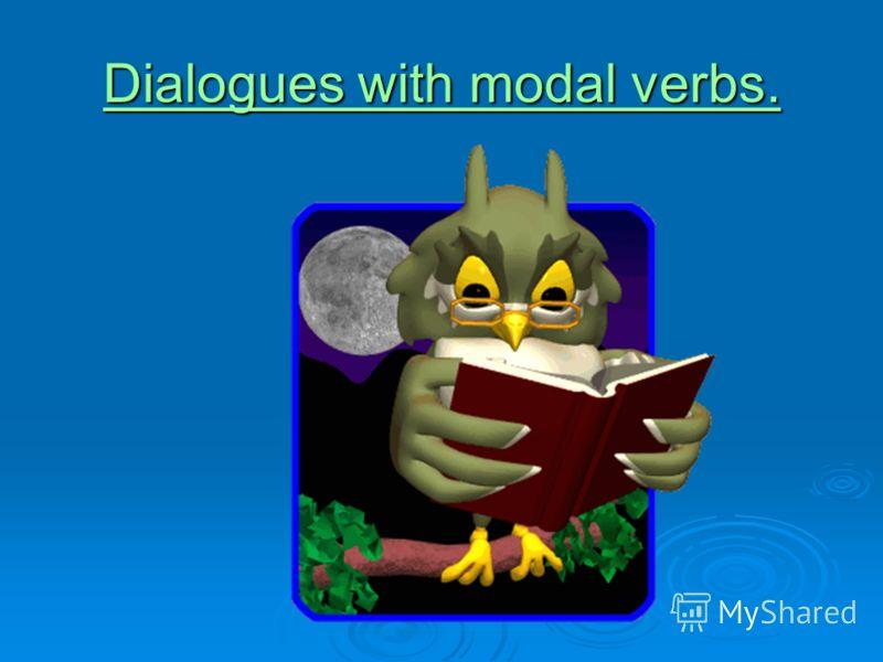 Dialogues with modal verbs. Dialogues with modal verbs.