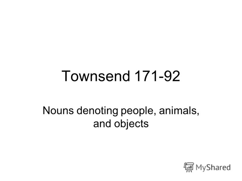 Townsend 171-92 Nouns denoting people, animals, and objects