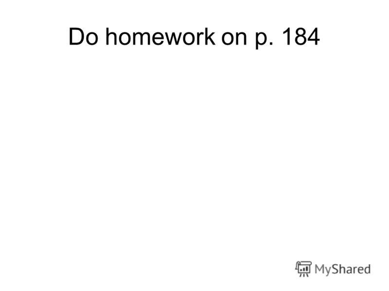 Do homework on p. 184