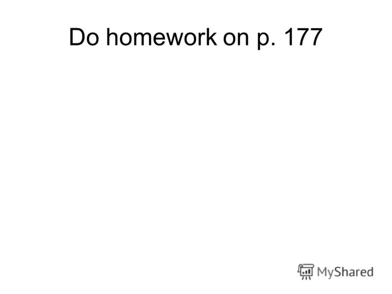 Do homework on p. 177