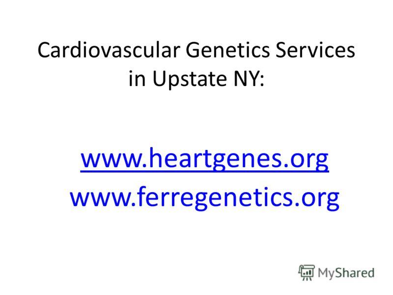 Cardiovascular Genetics Services in Upstate NY: www.heartgenes.org www.ferregenetics.org
