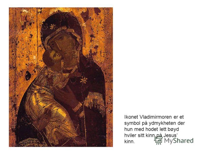 Ikonet Vladimirmoren er et symbol på ydmykheten der hun med hodet lett bøyd hviler sitt kinn på Jesus kinn.