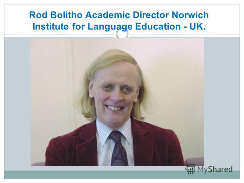 Rod Bolitho Academic Director Norwich Institute for Language Education - UK.