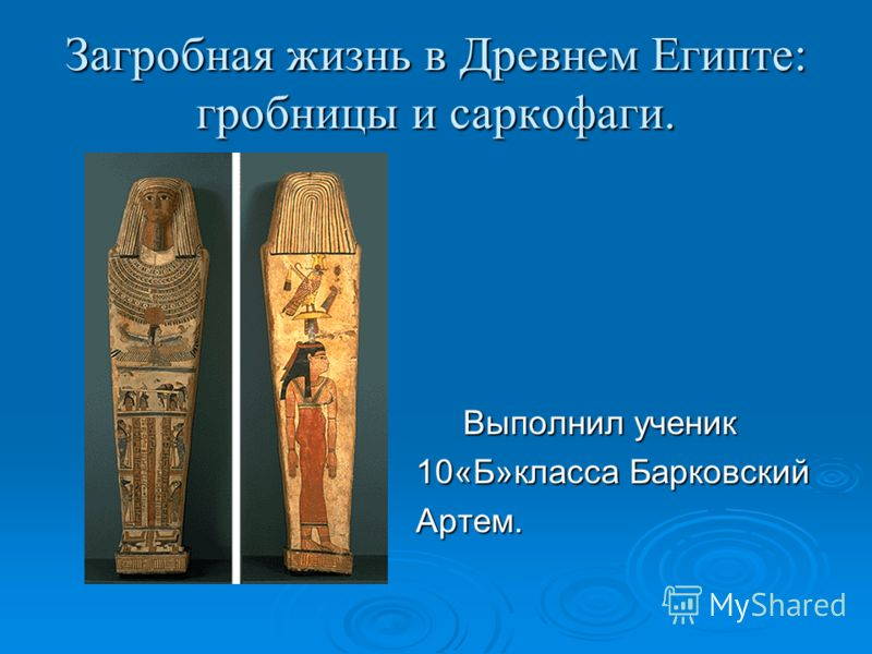 Загробная жизнь в Древнем Египте: гробницы и саркофаги. Выполнил ученик Выполнил ученик 10«Б»класса Барковский Артем.