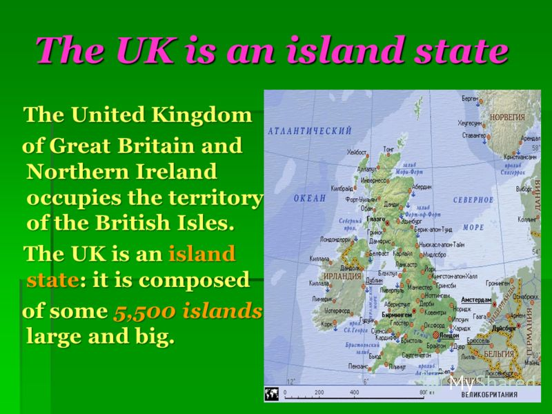 The UK is an island state The United Kingdom The United Kingdom of Great Britain and Northern Ireland occupies the territory of the British Isles. of Great Britain and Northern Ireland occupies the territory of the British Isles. The UK is an island