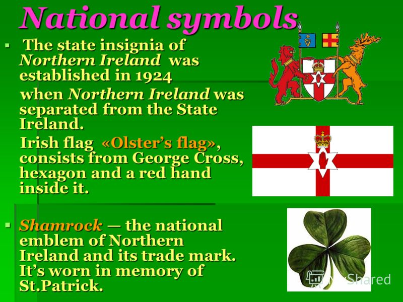 National symbols National symbols The state insignia of Northern Ireland was established in 1924 The state insignia of Northern Ireland was established in 1924 when Northern Ireland was separated from the State Ireland. when Northern Ireland was sepa