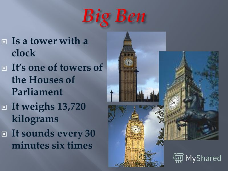Is a tower with a clock Its one of towers of the Houses of Parliament It weighs 13,720 kilograms It sounds every 30 minutes six times
