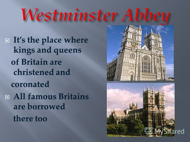 Its the place where kings and queens of Britain are christened and coronated All famous Britains are borrowed there too