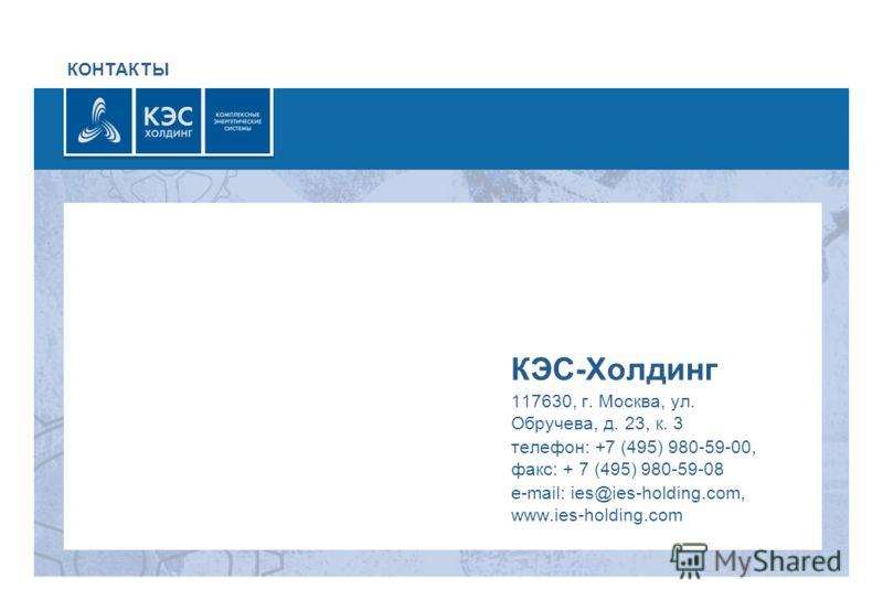 КОНТАКТЫ КЭС-Холдинг 117630, г. Москва, ул. Обручева, д. 23, к. 3 телефон: +7 (495) 980-59-00, факс: + 7 (495) 980-59-08 e-mail: ies@ies-holding.com, www.ies-holding.com