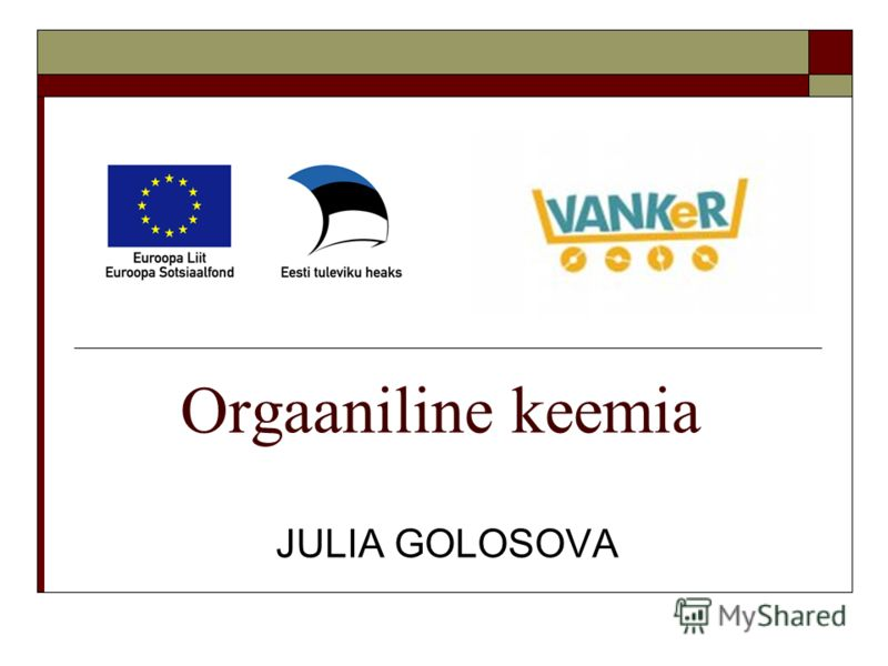 Orgaaniline keemia JULIA GOLOSOVA