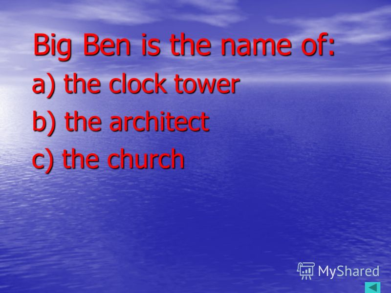 Big Ben is the name of: Big Ben is the name of: a) the clock tower a) the clock tower b) the architect b) the architect c) the church c) the church