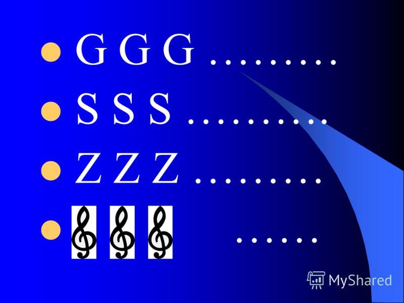 G G G ……… S S S ………. Z Z Z ……… ……