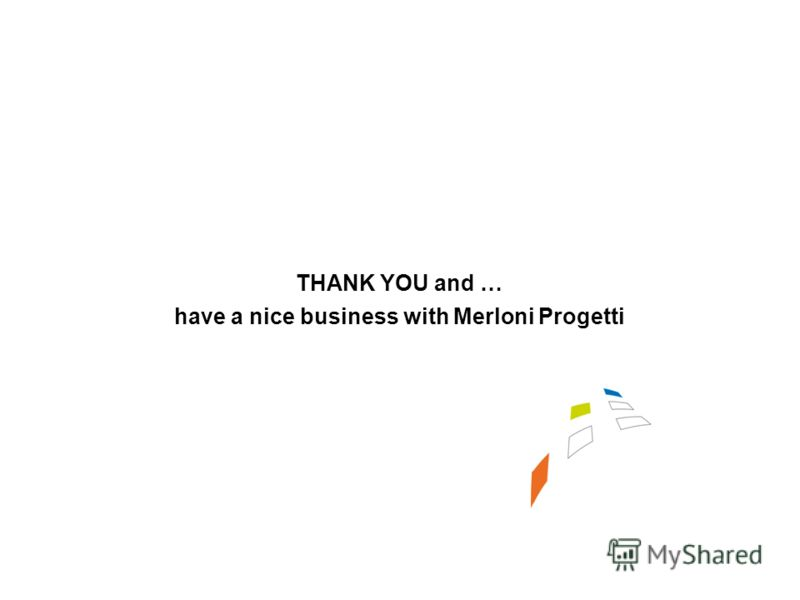 THANK YOU and … have a nice business with Merloni Progetti
