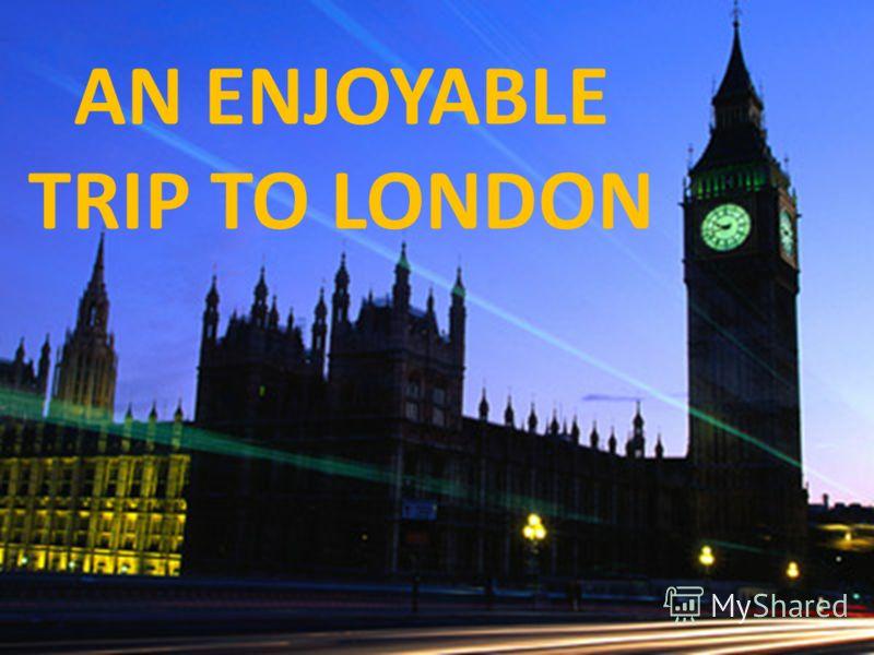 AN ENJOYABLE TRIP TO LONDON