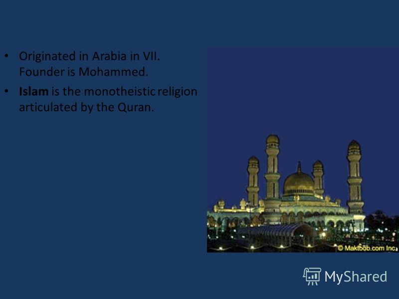 Originated in Arabia in VII. Founder is Mohammed. Islam is the monotheistic religion articulated by the Quran.