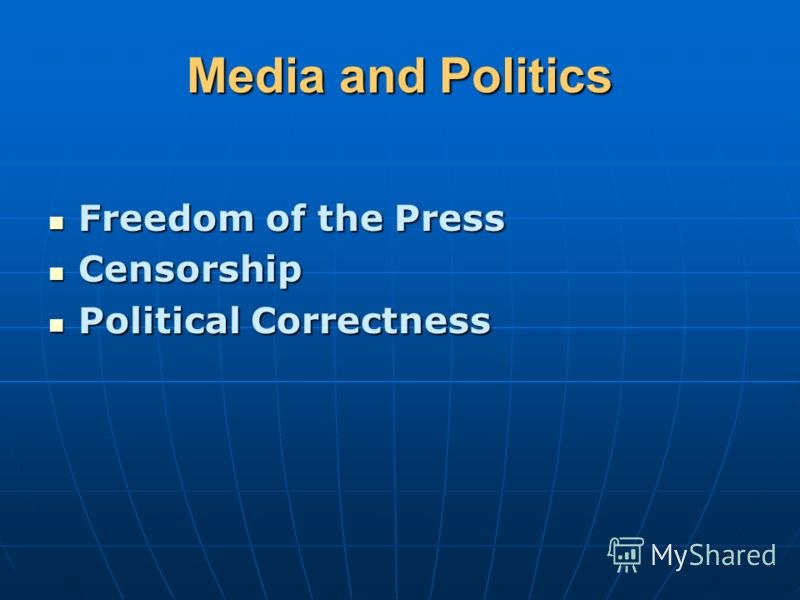 Media and Politics Freedom of the Press Freedom of the Press Censorship Censorship Political Correctness Political Correctness