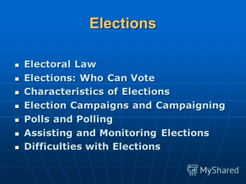 Elections Electoral Law Electoral Law Elections: Who Can Vote Elections: Who Can Vote Characteristics of Elections Characteristics of Elections Election Campaigns and Campaigning Election Campaigns and Campaigning Polls and Polling Polls and Polling