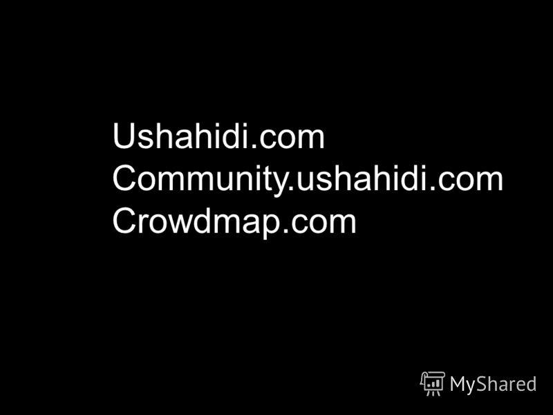 Ushahidi.com Community.ushahidi.com Crowdmap.com