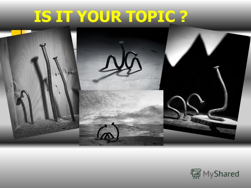 IS IT YOUR TOPIC ?