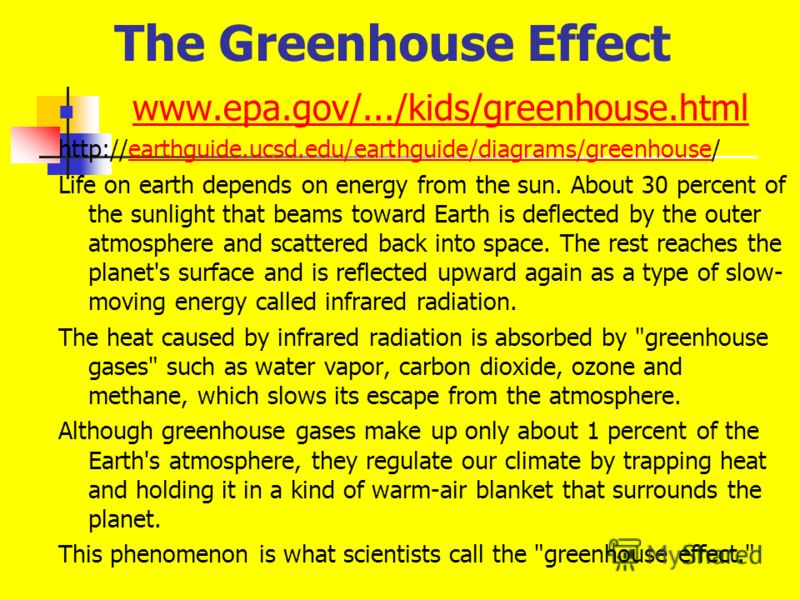 The Greenhouse Effect www.epa.gov/.../kids/greenhouse.html http://earthguide.ucsd.edu/earthguide/diagrams/greenhouse/earthguide.ucsd.edu/earthguide/diagrams/greenhouse Life on earth depends on energy from the sun. About 30 percent of the sunlight tha