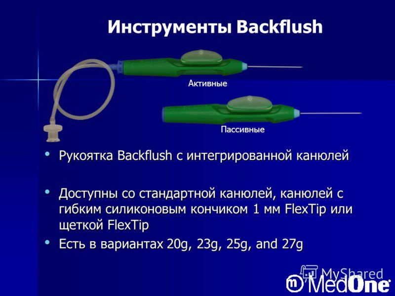 Рукоятка Backflush с интегрированной канюлей Рукоятка Backflush с интегрированной канюлей Доступны со стандартной канюлей, канюлей с гибким силиконовым кончиком 1 мм FlexTip или щеткой FlexTip Доступны со стандартной канюлей, канюлей с гибким силикон