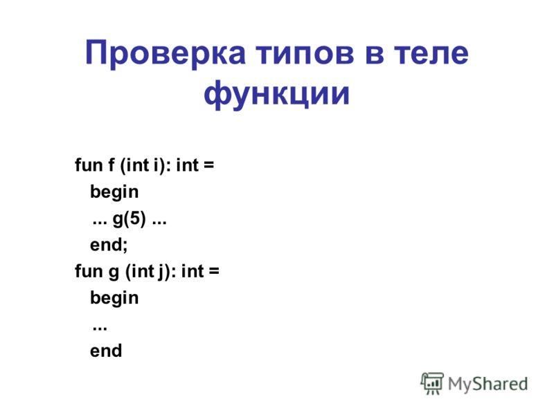 Проверка типов в теле функции fun f (int i): int = begin... g(5)... end; fun g (int j): int = begin... end