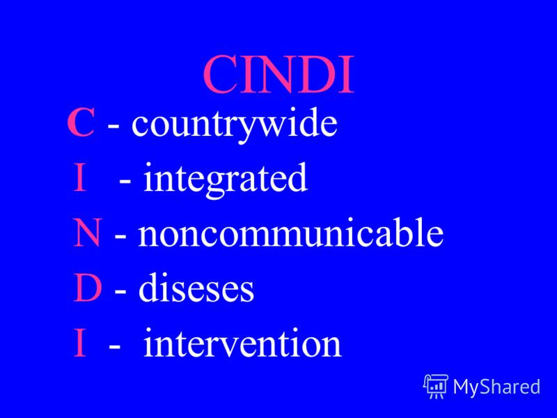 CINDI C - countrywide I - integrated N - noncommunicable D - diseses I - intervention
