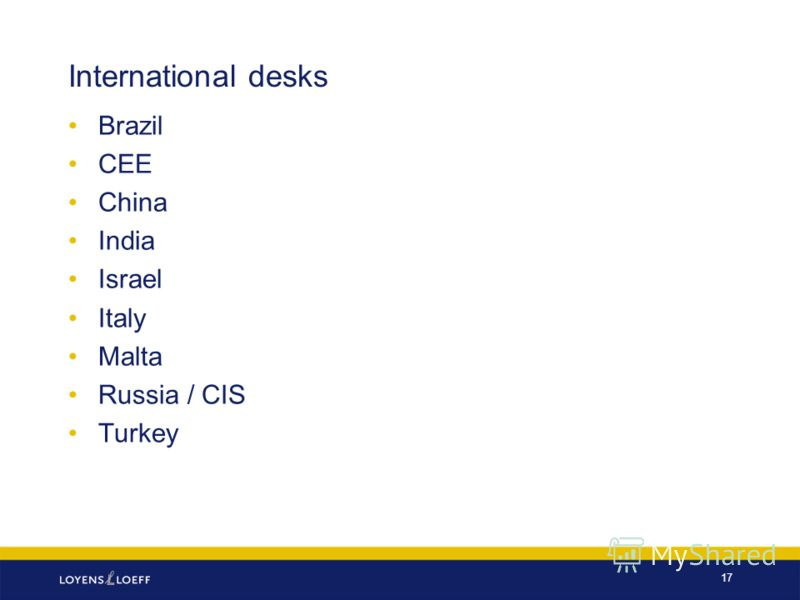 International desks Brazil CEE China India Israel Italy Malta Russia / CIS Turkey 17