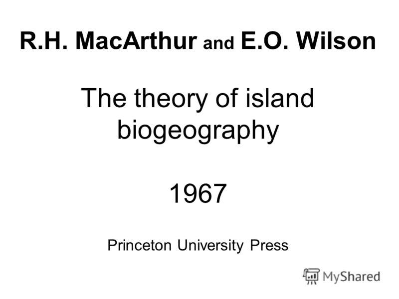 R.H. MacArthur and E.O. Wilson The theory of island biogeography 1967 Princeton University Press