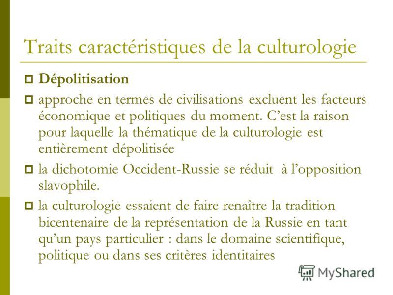 Traits caractéristiques de la culturologie Dépolitisation approche en termes de civilisations excluent les facteurs économique et politiques du moment. Cest la raison pour laquelle la thématique de la culturologie est entièrement dépolitisée la dicho