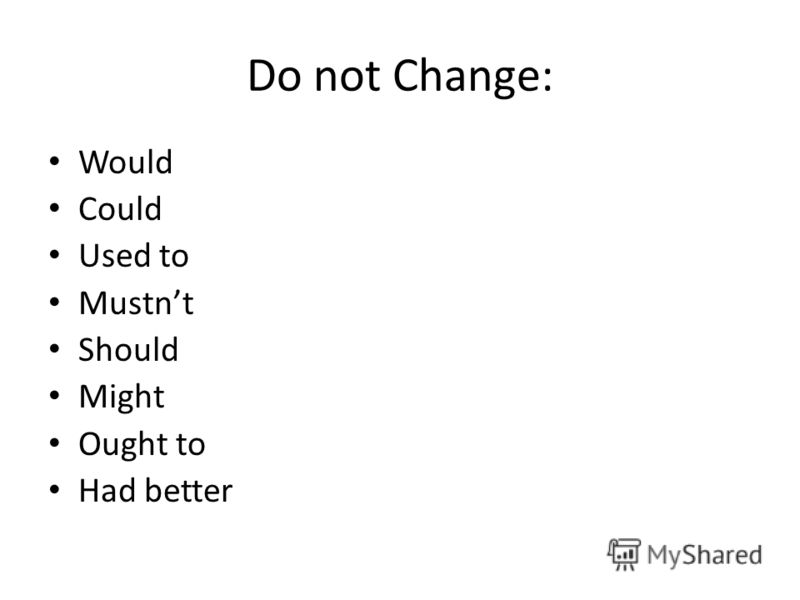 Do not Change: Would Could Used to Mustnt Should Might Ought to Had better