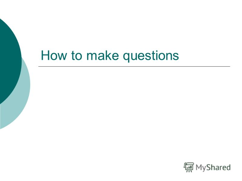 How to make questions