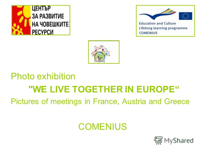 Photo exhibition WE LIVE TOGETHER IN EUROPE Pictures of meetings in France, Austria and Greece COMENIUS