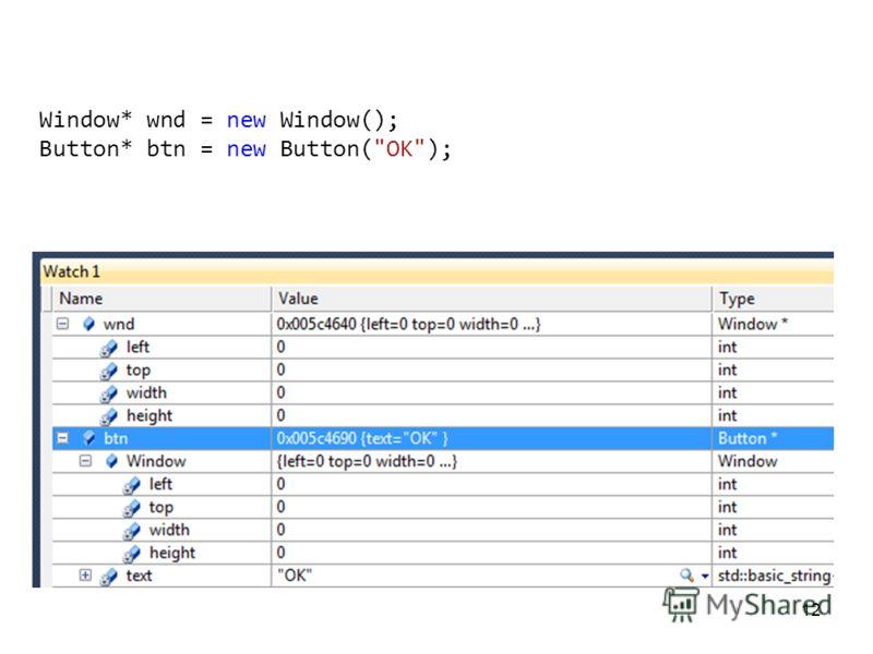12 Window* wnd = new Window(); Button* btn = new Button(OK);