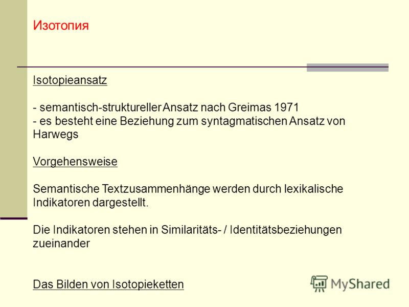 Изотопия Isotopieansatz - semantisch-struktureller Ansatz nach Greimas 1971 - es besteht eine Beziehung zum syntagmatischen Ansatz von Harwegs Vorgehensweise Semantische Textzusammenhänge werden durch lexikalische Indikatoren dargestellt. Die Indikat