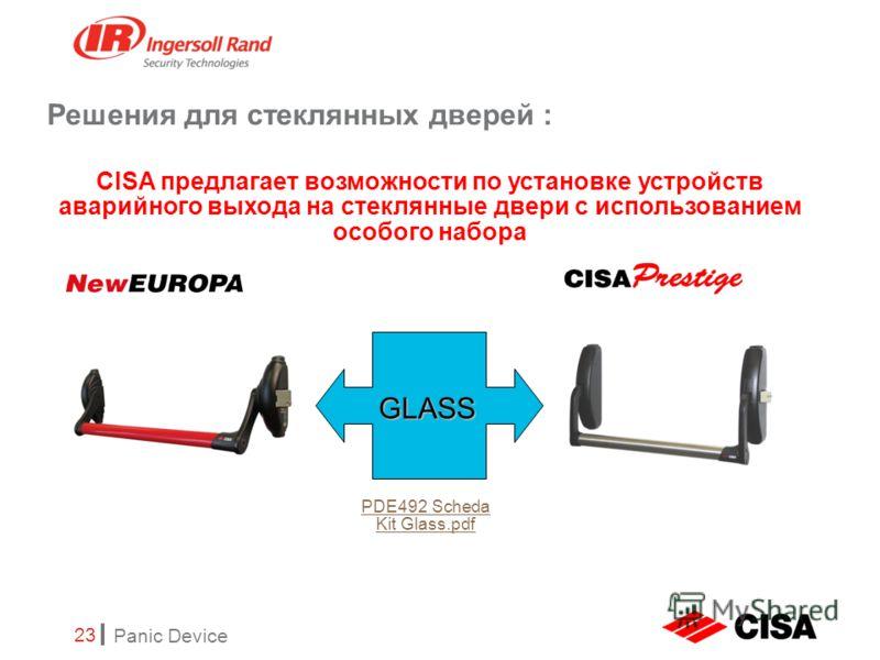 Panic Device 23 Решения для стеклянных дверей : GLASS CISA предлагает возможности по установке устройств аварийного выхода на стеклянные двери с использованием особого набора PDE492 Scheda Kit Glass.pdf