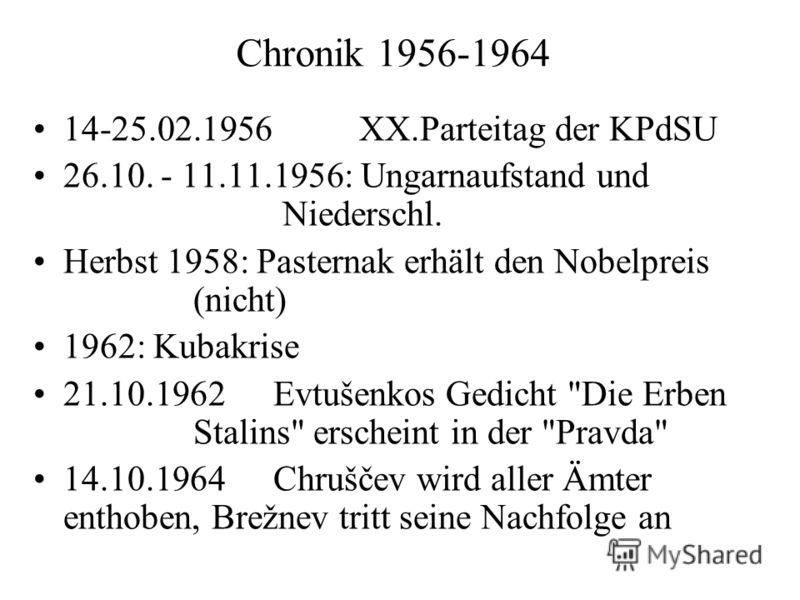Chronik 1956-1964 14-25.02.1956 XX.Parteitag der KPdSU 26.10. - 11.11.1956: Ungarnaufstand und Niederschl. Herbst 1958: Pasternak erhält den Nobelpreis (nicht) 1962: Kubakrise 21.10.1962Evtušenkos Gedicht
