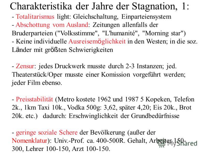 Charakteristika der Jahre der Stagnation, 1: - Totalitarismus light: Gleichschaltung, Einparteiensystem - Abschottung vom Ausland: Zeitungen allenfalls der Bruderparteien (