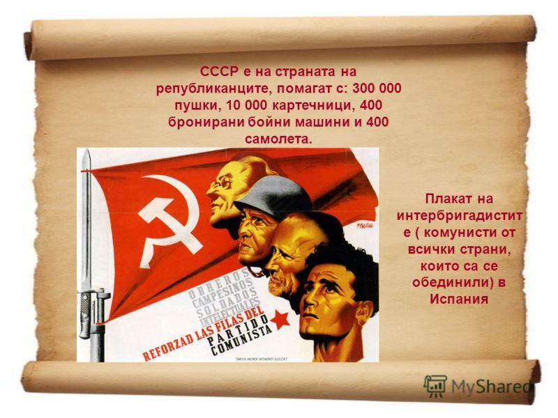 СССР е на страната на републиканците, помагат с: 300 000 пушки, 10 000 картечници, 400 бронирани бойни машини и 400 самолета. Плакат на интербригадистит е ( комунисти от всички страни, които са се обединили) в Испания