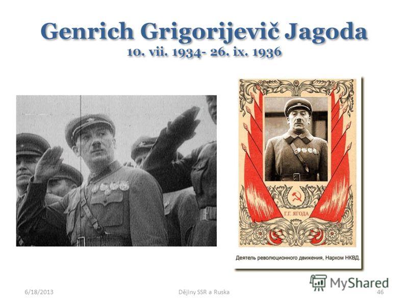 Genrich Grigorijevič Jagoda 10. vii. 1934- 26. ix. 1936 6/18/2013Dějiny SSR a Ruska46
